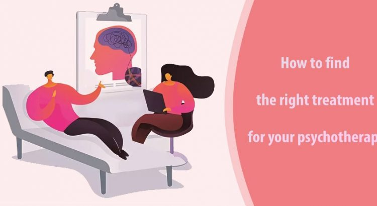 How To Find The Right Treatment For Your Psychotherapy